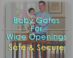 the 7 best baby gates for wide openings to keep babies safe and