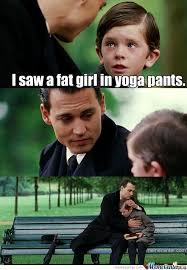 Fat Girl Yoga Pants Meme - i saw a fat girl in yoga pants by thomas murphy 71066700 meme