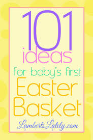 easter baskets for babies 101 ideas for baby s easter basket lamberts lately
