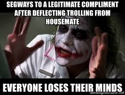 Housemate Meme - segways to a legitimate compliment after deflecting trolling from