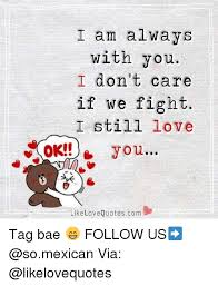 Meme Love Quotes - i am always with you i don t care if we fight i still love ok you