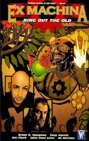 Ex Machina Explained Ex Machina Vol 9 Ring Out The Old By Brian K Vaughan
