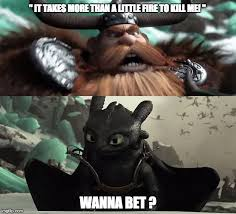 Wanna Bet Meme - it takes more than a little fire to kill me wanna bet image