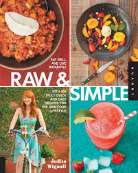 Raw And Simple Eat Well And Live Radiantly With 100 Truly Quick