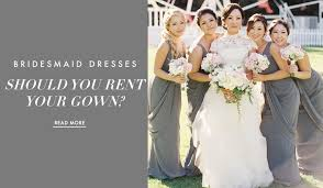 rent a bridesmaid dress why you may want to rent your bridesmaid dress fashion grey