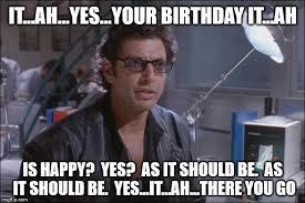 Jurassic Park Birthday Meme - dr ian malcom jeff goldblum imgflip