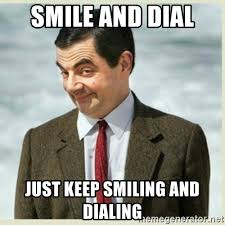 Keep Smiling Meme - smile and dial just keep smiling and dialing mr bean meme