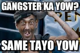 Funny Gangster Memes - funny gangster meme gangster ka yow same tayo yow picture picsmine