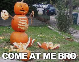 Come At Me Meme - come at me bro funny halloween meme