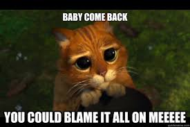 Baby Come Back Meme - baby come back you could blame it all on meeeee baby come back