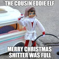 Shitters Full Meme - cousin eddie elf imgflip