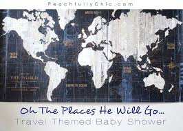 travel themed baby shower oh the places he will go a travel themed baby shower