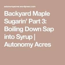 Backyard Sugaring Backyard Maple Syrup Production Maple Syrup Pinterest Maple