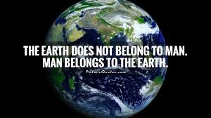 the earth does not belong to man man belongs to the earth