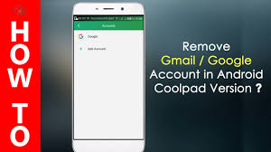 how to delete gmail account from android phone how to remove gmail account from android coolpad note 3