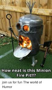Neat Meme - how neat is this minion fire pit join us for fun the world of