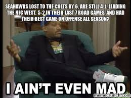 Seahawks Lose Meme - lost to the colts by 6 are still 4 1 leading the nfc west 5 2