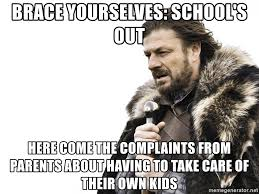 Schools Out Meme - brace yourselves school s out here come the complaints from