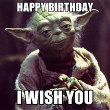 Wars Happy Birthday Quotes Have A Happy Birthday You Must Celebrate You Wiill Yoda Star