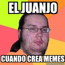 Crea Meme - meme friki el juanjo cuando crea memes 22770596