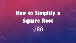 How To Simplify Your Home by How To Simplify A Square Root Sqrt 80 Youtube