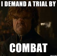 Tyrion Meme - tyrion i demand a trial by combat meme on imgur