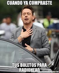 Radiohead Meme - cuando ya compraste tus boletos para radiohead meme de robert
