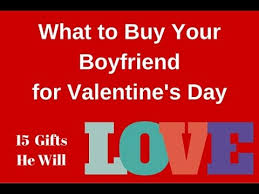 what to buy for s day what to get your boyfriend for s day