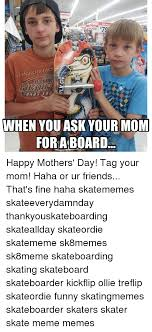 Funny Skateboard Memes - a skate memes when you ask your mom forma board happy mothers day