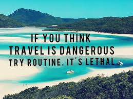 spr che auslandsjahr if you think travel is dangerous try routine it s lethal travel