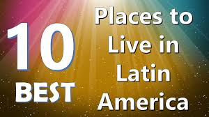 top 10 best places to live in latin america youtube