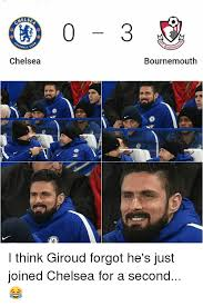 Chelsea Meme - chelsea bournemouth 0 i think giroud forgot he s just joined