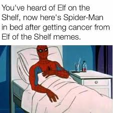 Spiderman Meme Cancer - dopl3r com memes youve heard of elf on the shelf now heres