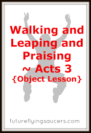 walking and leaping and praising acts 3 object lesson