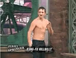 Jerry Springer Memes - jerry springer kung fu hillbilly gif find share on giphy