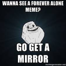 Memes Forever Alone - forever alone laughing at forever alone memes realize im