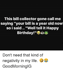 Bill Collector Meme - this bill collector gone call me saying your bill is a year old now