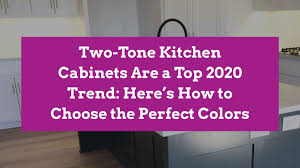 small kitchens with taupe cabinets two tone kitchen cabinets are a top 2020 trend here s how to choose the colors