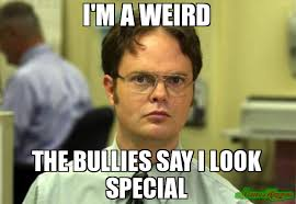i m a weird the bullies say i look special meme dwight schrute