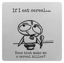 Eating Cereal Meme - cereal killer