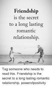 Romantic Memes - friendship is the secret to a long lasting romantic relationship tag