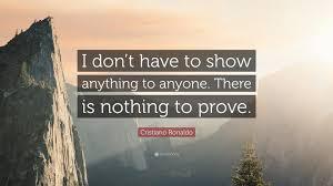 Sho Ayting cristiano ronaldo quote i don t to show anything to anyone