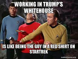 Red Shirt Star Trek Meme - working in trump s whitehouse is like being the guy in a red shirt