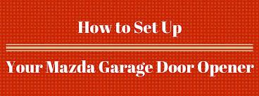 How To Adjust A Craftsman Garage Door Opener by To Set Up Mazda Homelink Garage Door Opener
