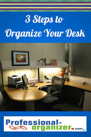 Office Desk Organization Tips 3 Steps To Organize Your Desk S Professional