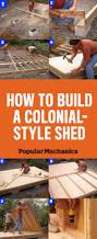 How To Build A Large Shed From Scratch by How To Build A Shed Colonial Storage Shed Plans