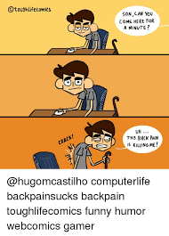 Back Pain Meme - o tough lifecomics odio son can you come here for a minute uh this