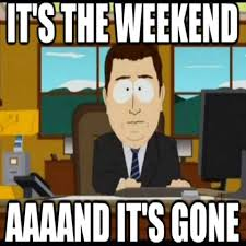 And Its Gone Meme - its the weekend aaand its gone meme funny sunday h roblox