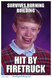 gotta love bad luck brian worst luck things that me up