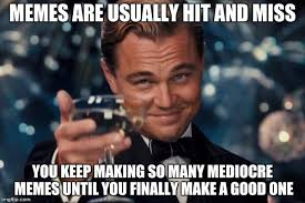 Easy Memes - just keep trying good memes don t come easy imgflip